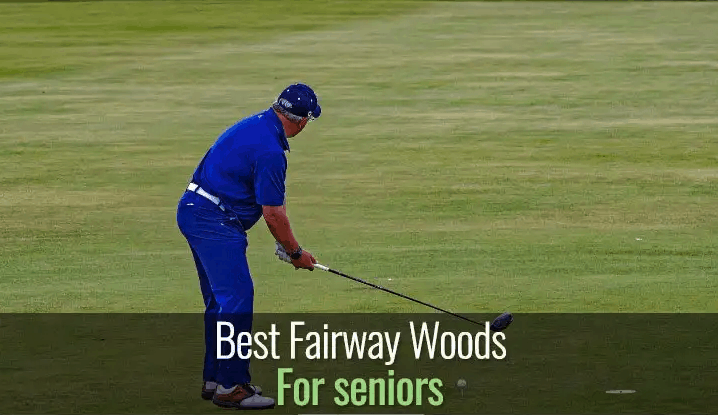 10 Best Fairway Woods for Seniors