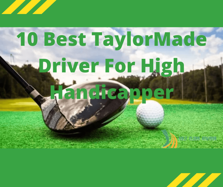 10 Best TaylorMade Driver For High Handicapper