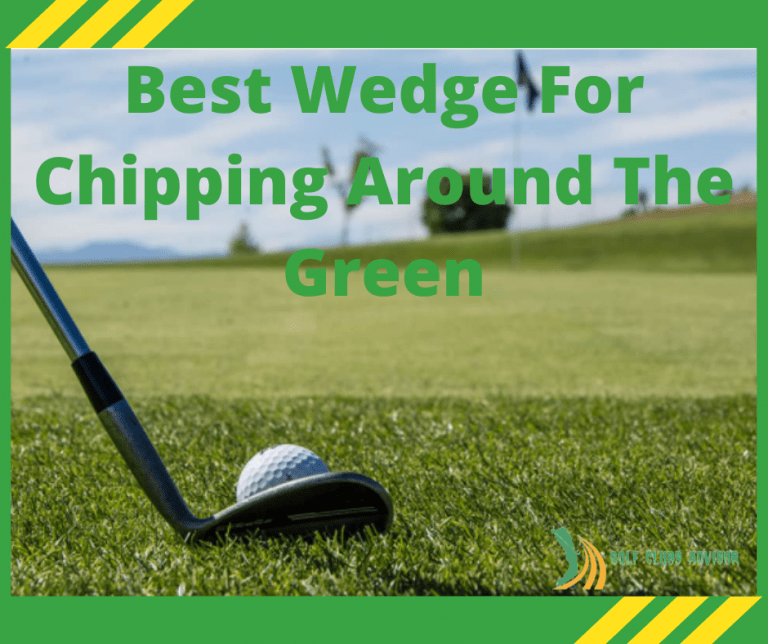 Best Wedge For Chipping Around The Green